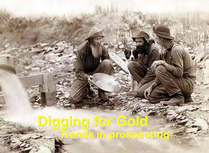 Prospecting Trends -- Digging For Gold